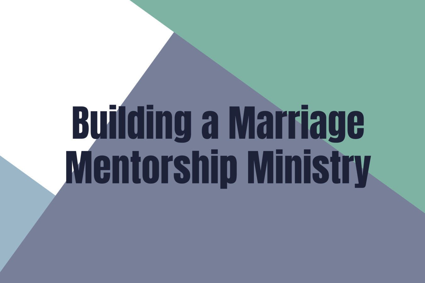 Building a Marriage Mentorship Ministry