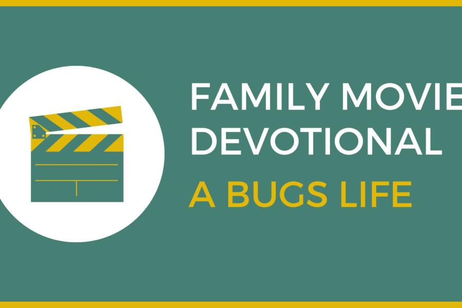 A Bug's Life: Family Devo