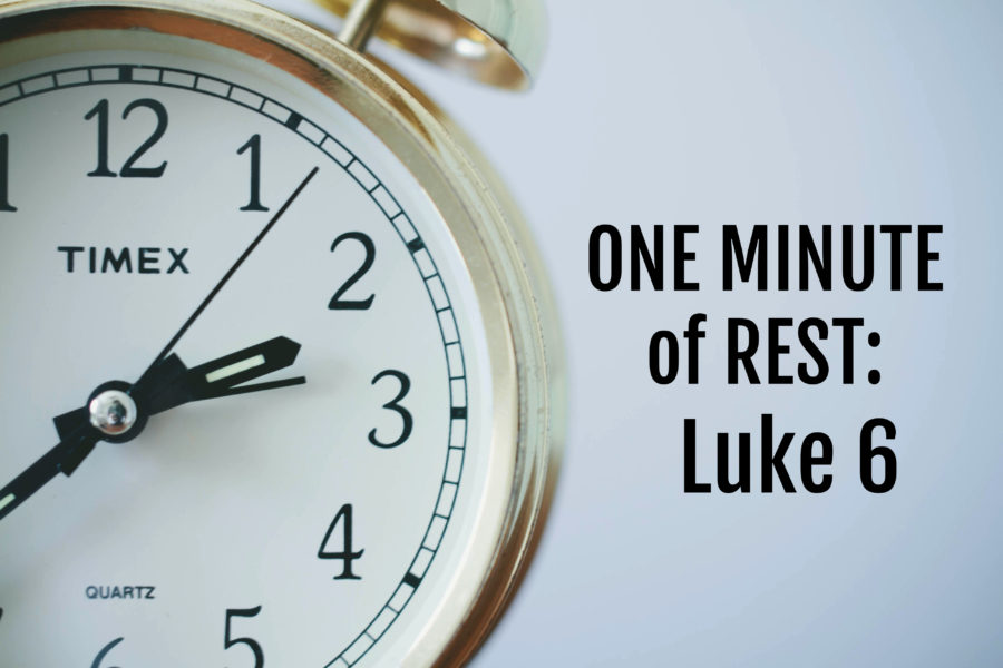 One Minute of Rest: Luke 6
