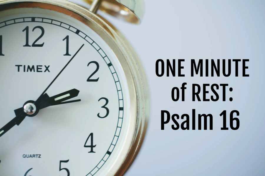 One Minute of Rest: Psalm 16