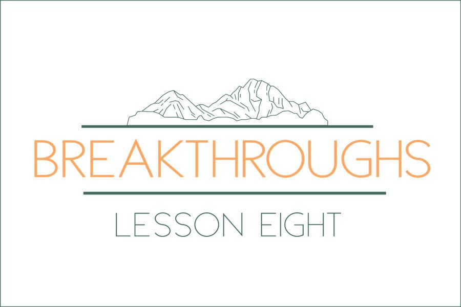 Breakthroughs: Lesson Eight
