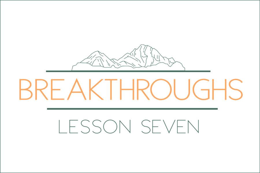 Breakthroughs: Lesson Seven