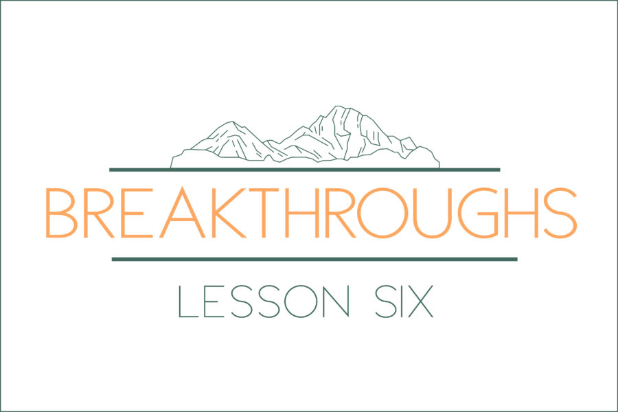 Breakthroughs: Lesson Six