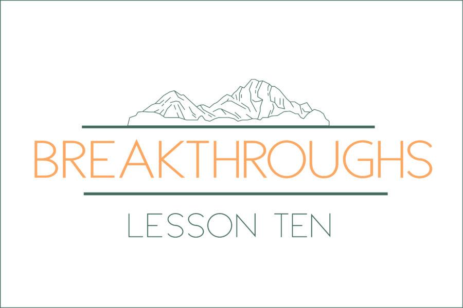 Breakthroughs: Lesson Ten