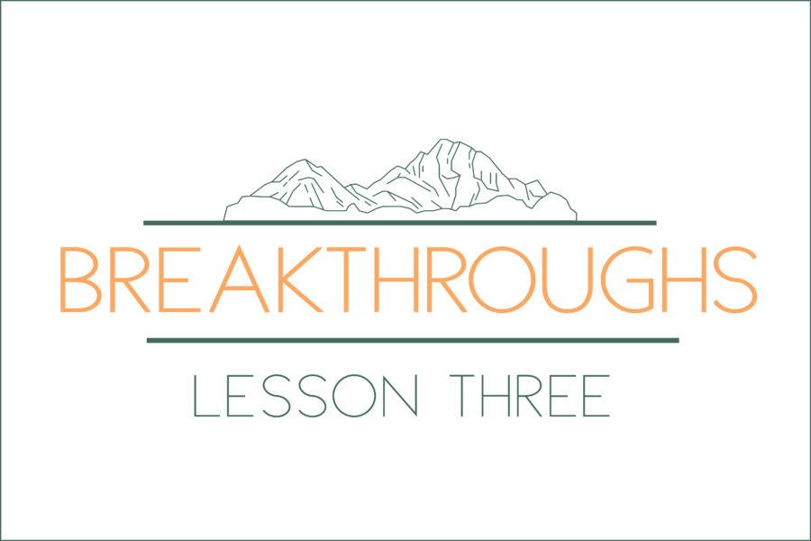 Breakthroughs: Lesson Three
