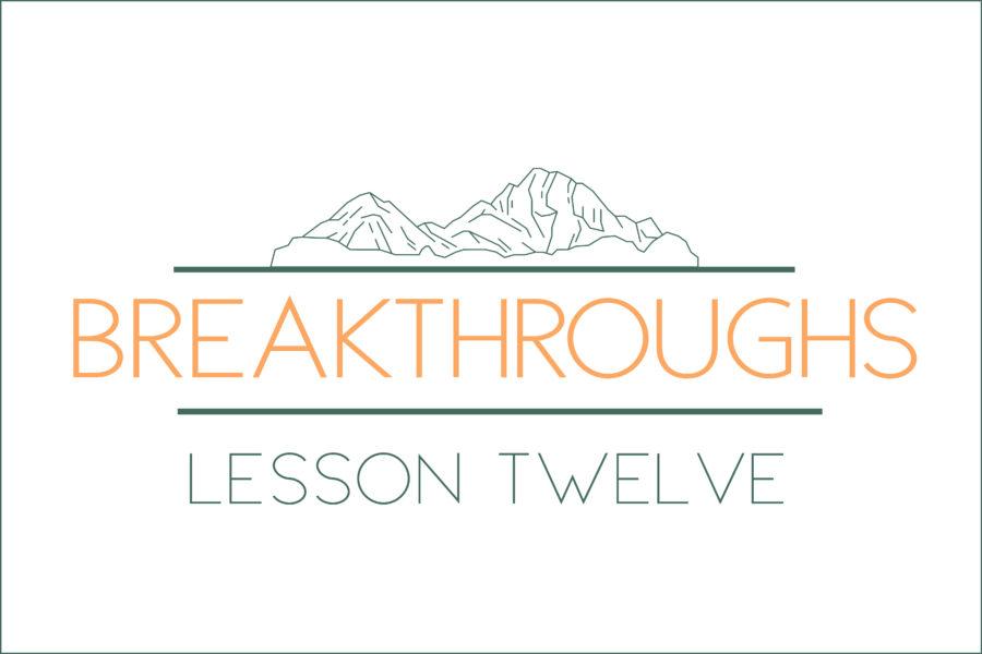 Breakthroughs: Lesson Twelve