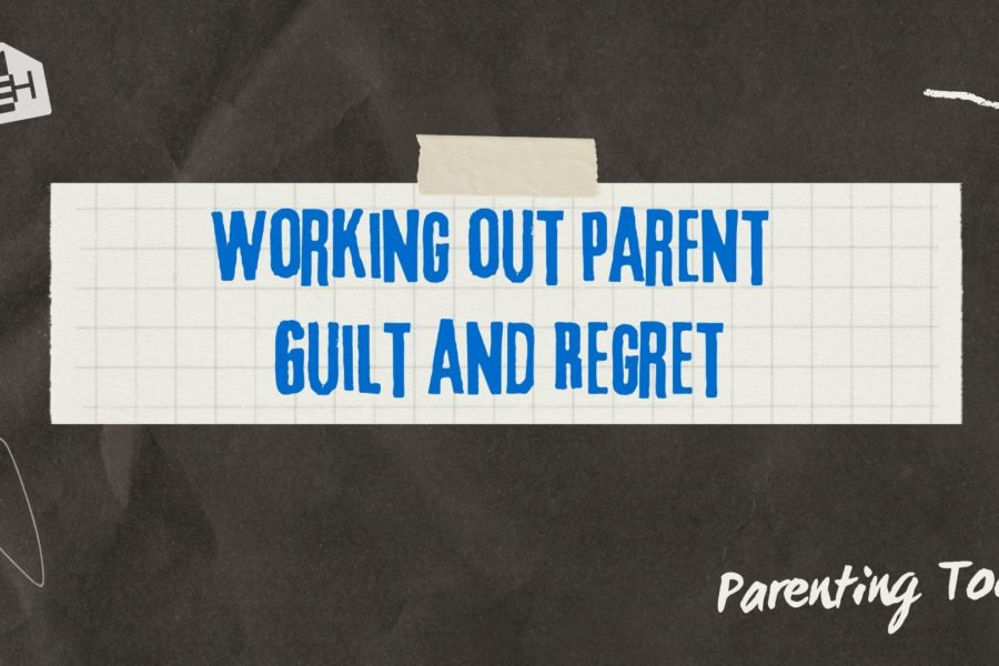 Working Out Parent Guilt and Regret