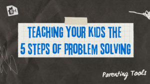 Teaching Your Kids the 5 Steps to Problem Solving