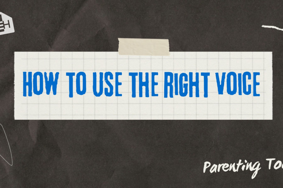 How to Use The Right Parenting Voice
